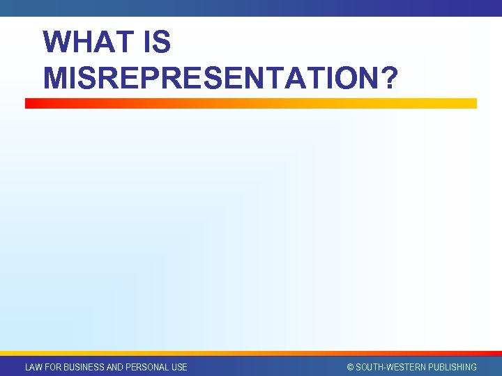 WHAT IS MISREPRESENTATION? LAW FOR BUSINESS AND PERSONAL USE © SOUTH-WESTERN PUBLISHING