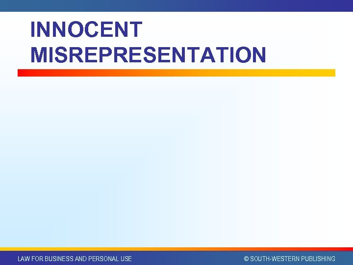 INNOCENT MISREPRESENTATION LAW FOR BUSINESS AND PERSONAL USE © SOUTH-WESTERN PUBLISHING