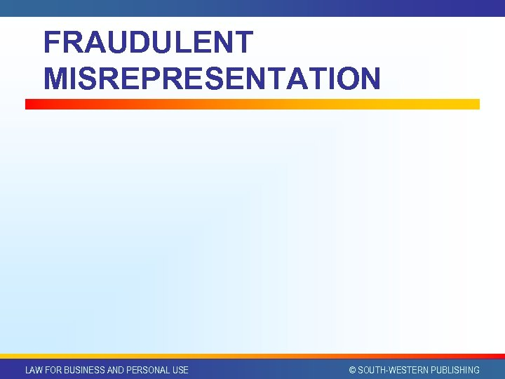 FRAUDULENT MISREPRESENTATION LAW FOR BUSINESS AND PERSONAL USE © SOUTH-WESTERN PUBLISHING