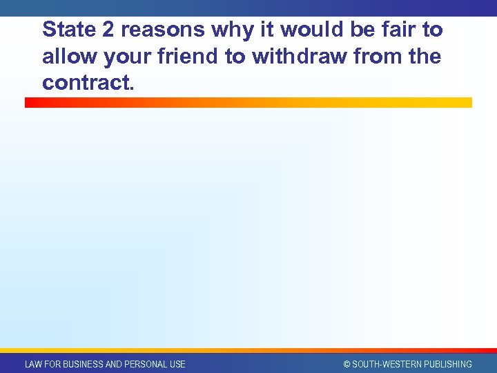 State 2 reasons why it would be fair to allow your friend to withdraw