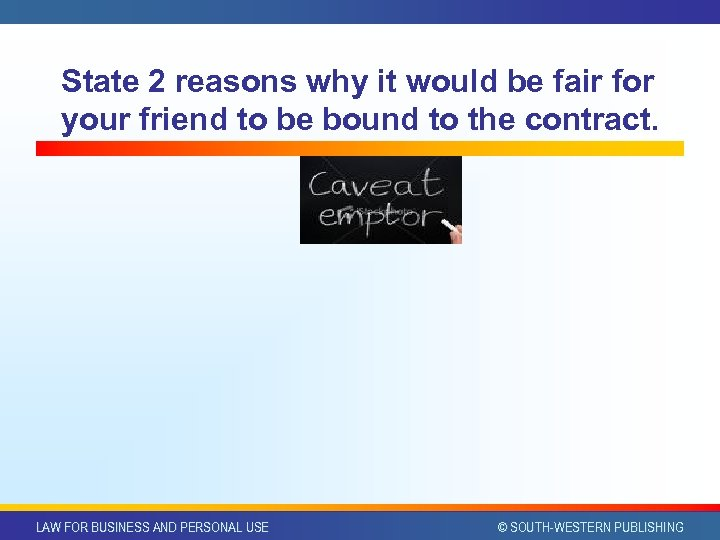 State 2 reasons why it would be fair for your friend to be bound