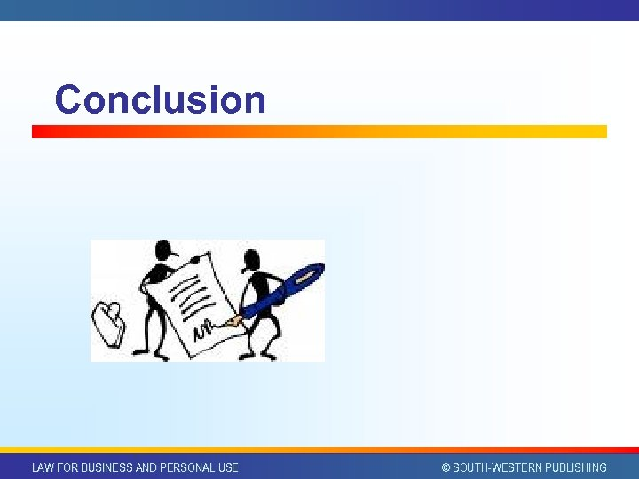 Conclusion LAW FOR BUSINESS AND PERSONAL USE © SOUTH-WESTERN PUBLISHING