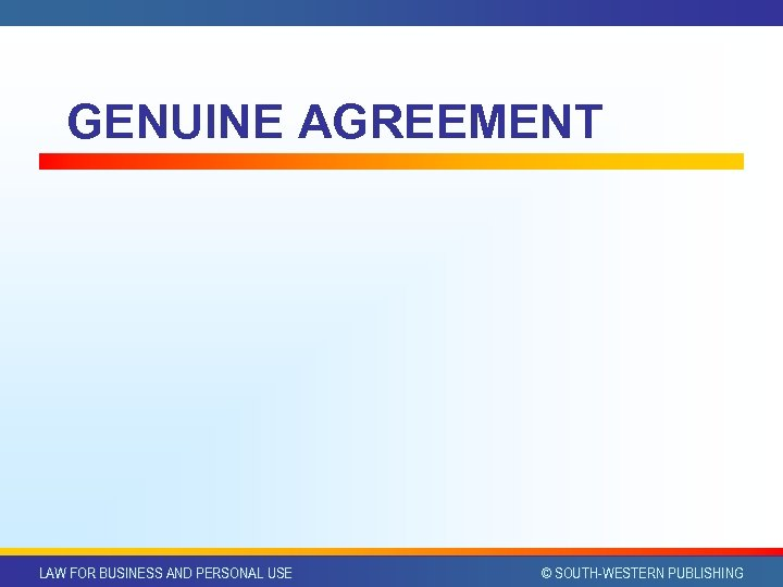 GENUINE AGREEMENT LAW FOR BUSINESS AND PERSONAL USE © SOUTH-WESTERN PUBLISHING