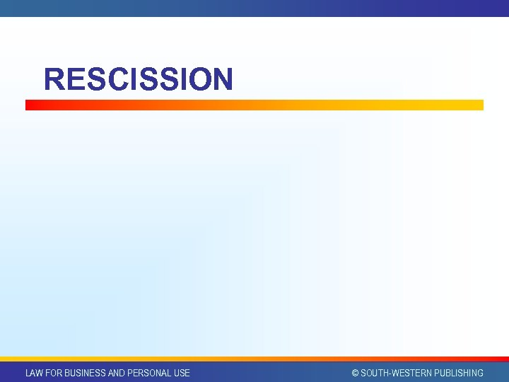 RESCISSION LAW FOR BUSINESS AND PERSONAL USE © SOUTH-WESTERN PUBLISHING