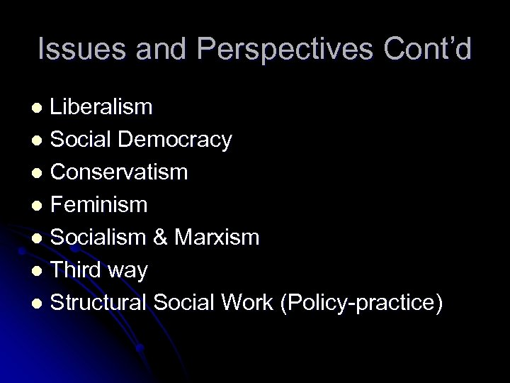 Issues and Perspectives Cont'd Liberalism l Social Democracy l Conservatism l Feminism l Socialism