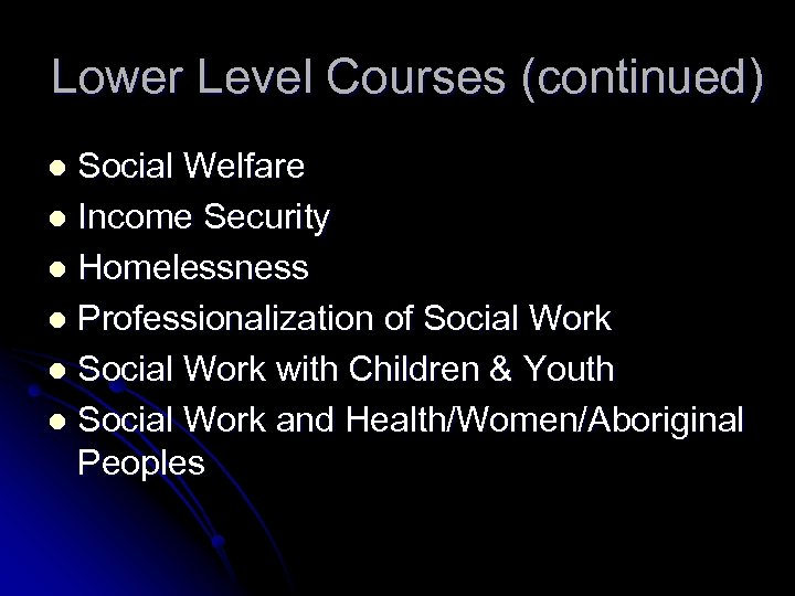Lower Level Courses (continued) Social Welfare l Income Security l Homelessness l Professionalization of