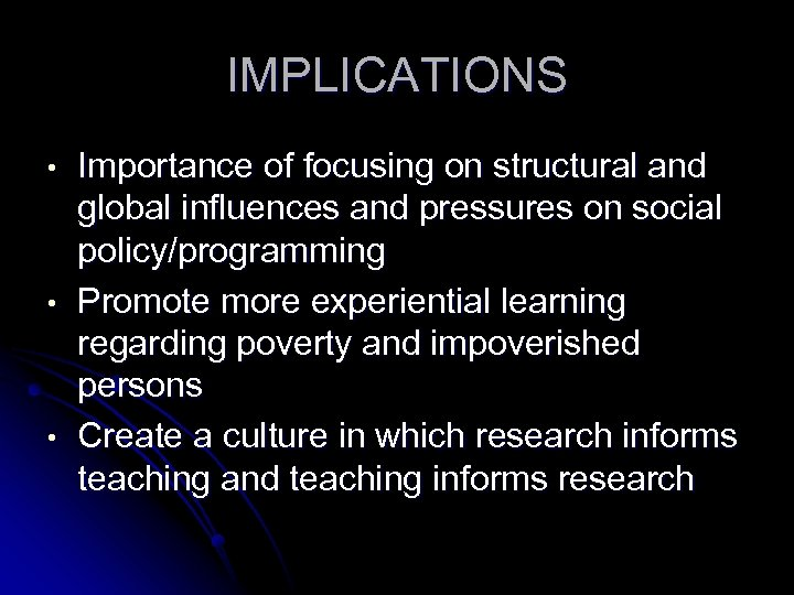 IMPLICATIONS • • • Importance of focusing on structural and global influences and pressures