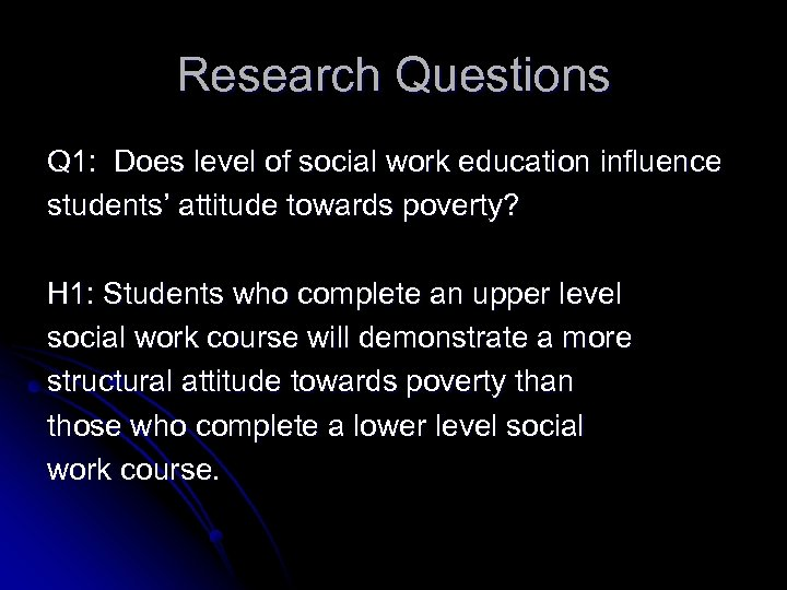 Research Questions Q 1: Does level of social work education influence students' attitude towards