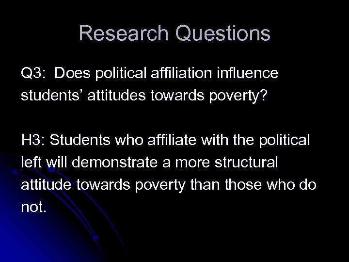 Research Questions Q 3: Does political affiliation influence students' attitudes towards poverty? H 3:
