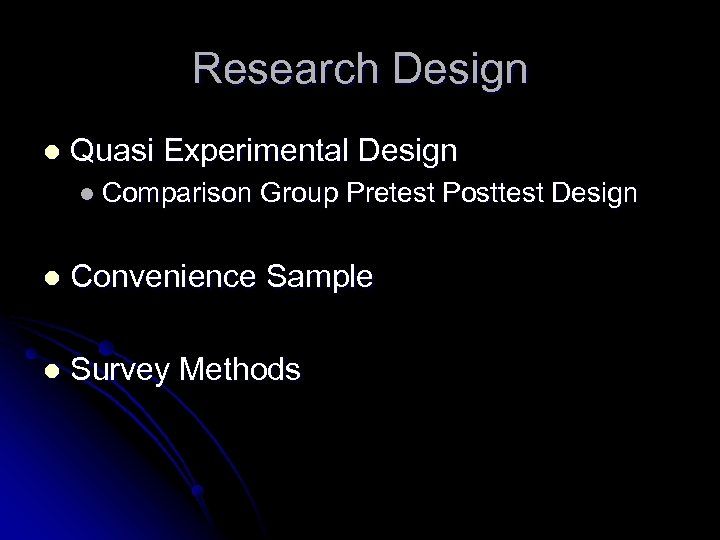 Research Design l Quasi Experimental Design l Comparison Group Pretest Posttest Design l Convenience