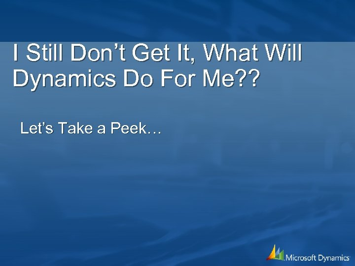I Still Don't Get It, What Will Dynamics Do For Me? ? Let's Take