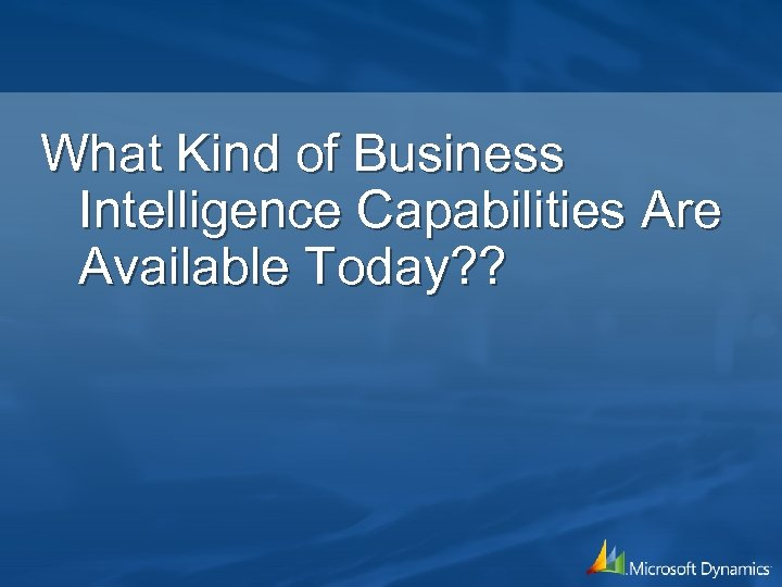 What Kind of Business Intelligence Capabilities Are Available Today? ?