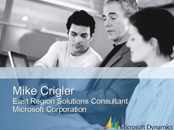 Mike Crigler East Region Solutions Consultant Microsoft Corporation