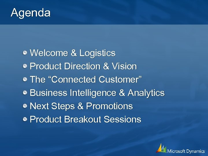 """Agenda Welcome & Logistics Product Direction & Vision The """"Connected Customer"""" Business Intelligence &"""