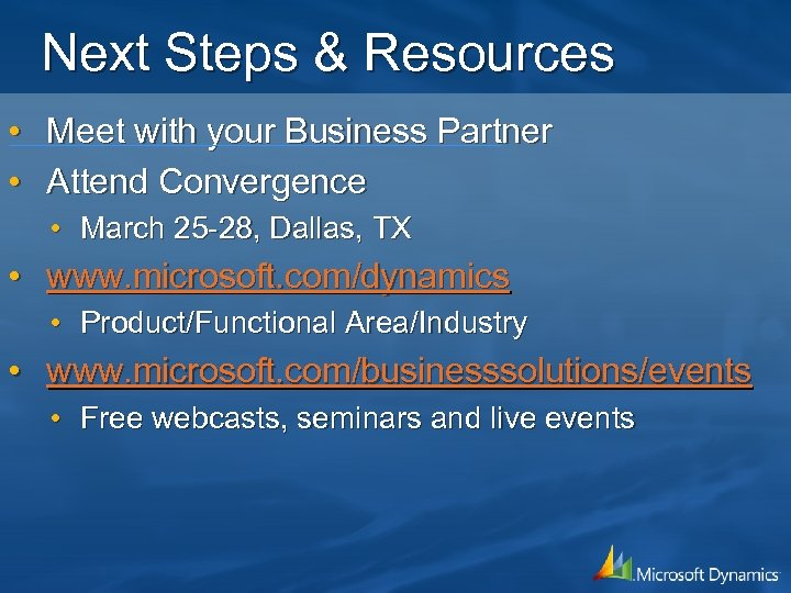 Next Steps & Resources • Meet with your Business Partner • Attend Convergence •