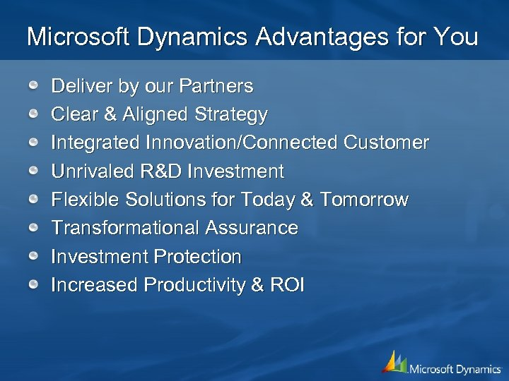 Microsoft Dynamics Advantages for You Deliver by our Partners Clear & Aligned Strategy Integrated