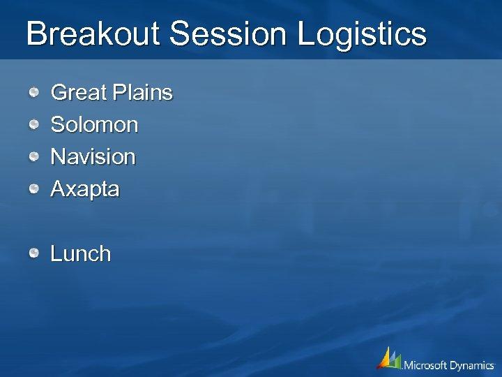 Breakout Session Logistics Great Plains Solomon Navision Axapta Lunch