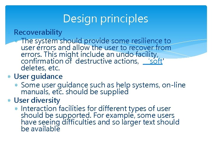 Design principles Recoverability The system should provide some resilience to user errors and allow