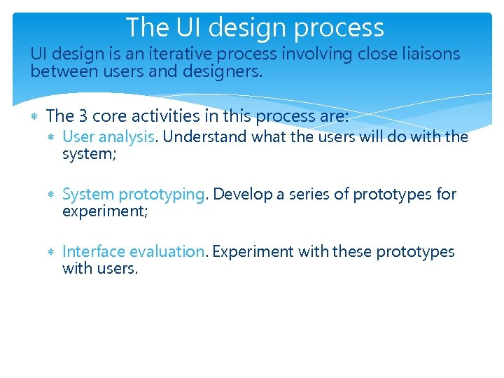 The UI design process UI design is an iterative process involving close liaisons between