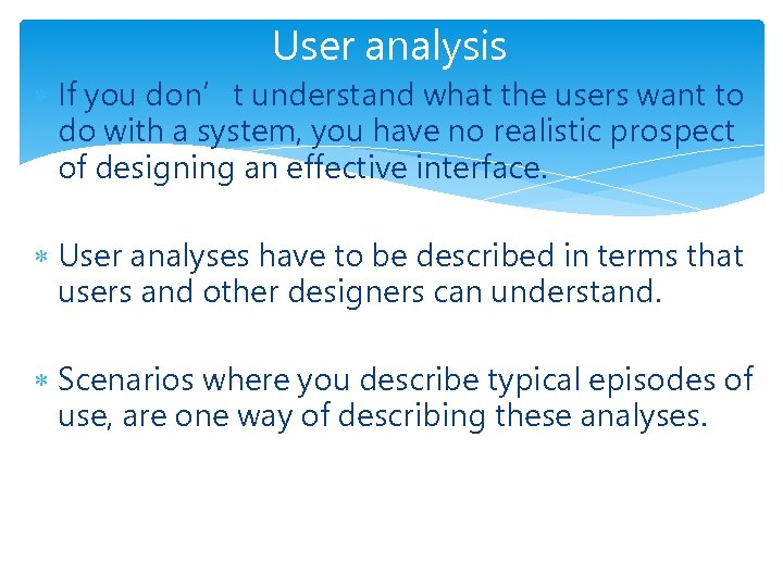 User analysis If you don't understand what the users want to do with a