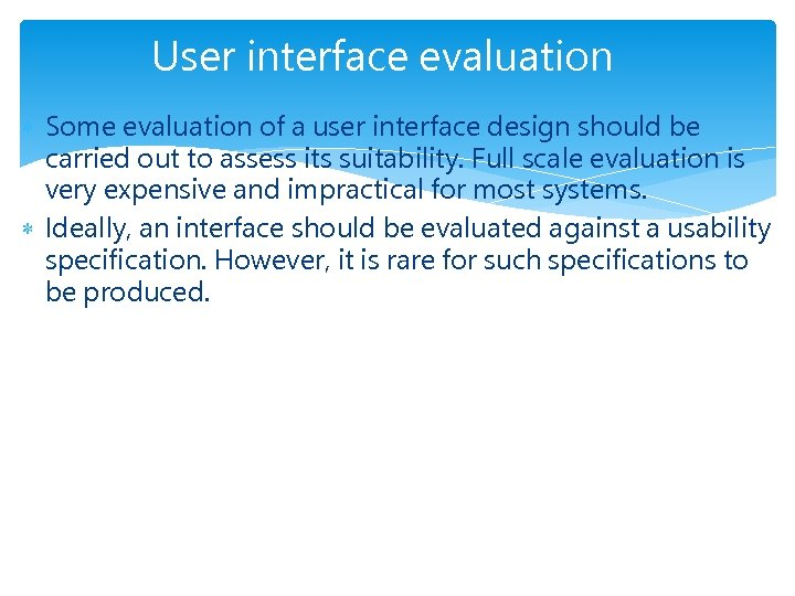 User interface evaluation Some evaluation of a user interface design should be carried out