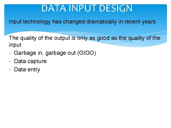 DATA INPUT DESIGN Input technology has changed dramatically in recent years The quality of