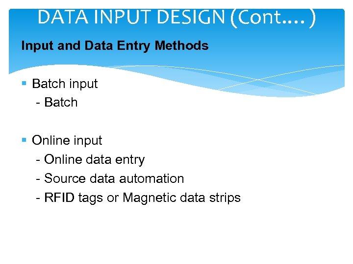 DATA INPUT DESIGN (Cont. …) Input and Data Entry Methods § Batch input -