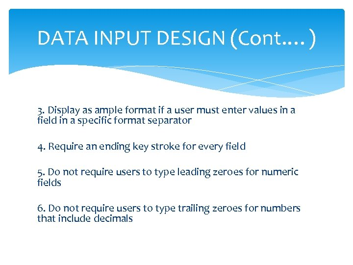 DATA INPUT DESIGN (Cont. …) 3. Display as ample format if a user must