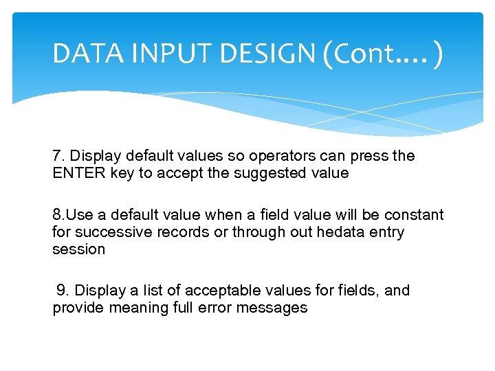 DATA INPUT DESIGN (Cont. …) 7. Display default values so operators can press the