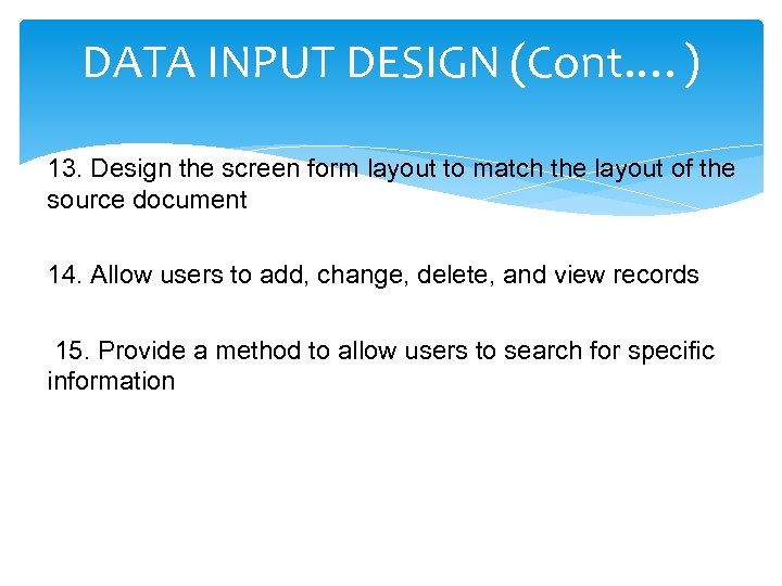 DATA INPUT DESIGN (Cont. …) 13. Design the screen form layout to match the