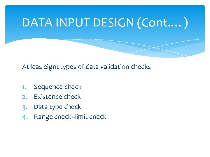 DATA INPUT DESIGN (Cont. …) At leas eight types of data validation checks 1.