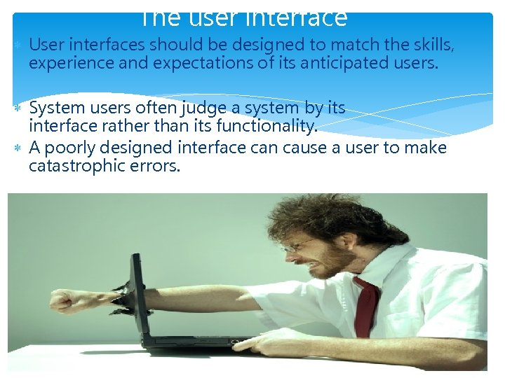 The user interface User interfaces should be designed to match the skills, experience and