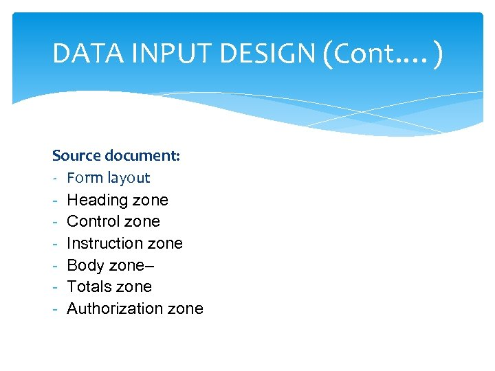 DATA INPUT DESIGN (Cont. …) Source document: - Form layout - Heading zone -