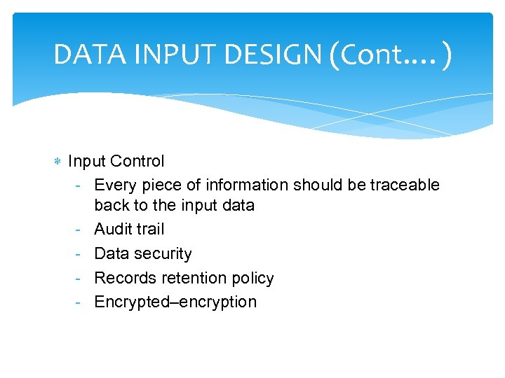 DATA INPUT DESIGN (Cont. …) Input Control - Every piece of information should be