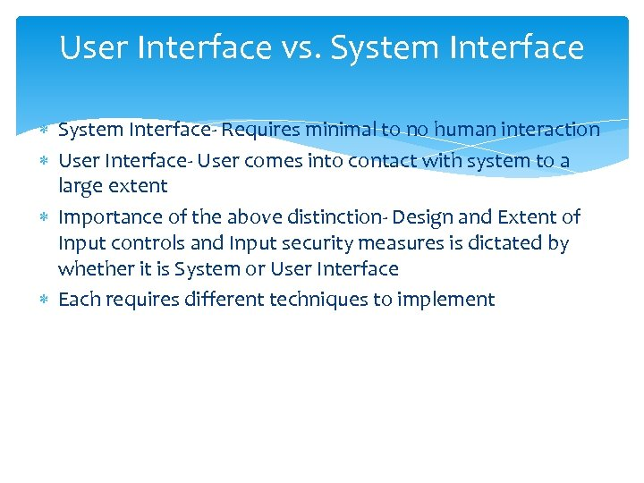 User Interface vs. System Interface- Requires minimal to no human interaction User Interface- User