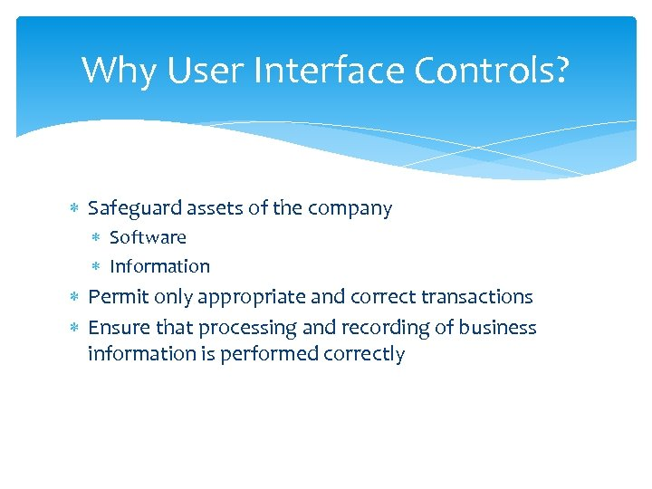 Why User Interface Controls? Safeguard assets of the company Software Information Permit only appropriate