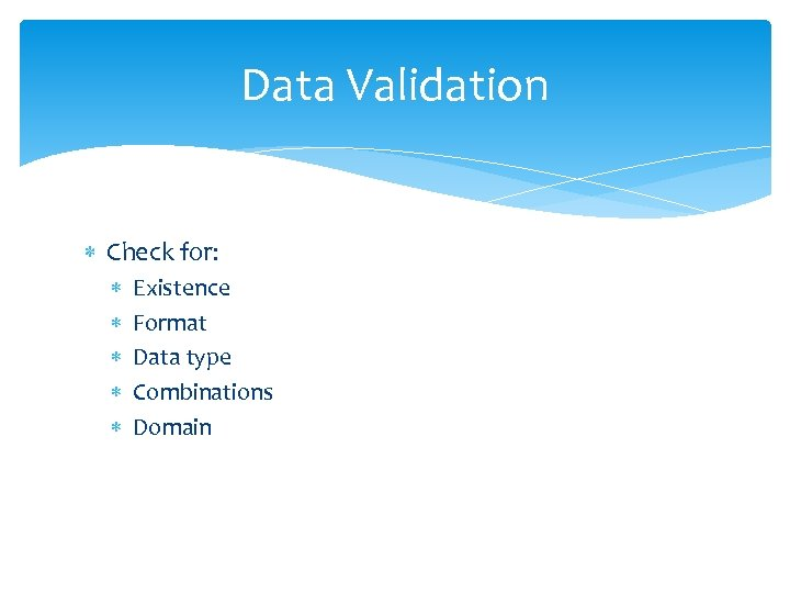 Data Validation Check for: Existence Format Data type Combinations Domain