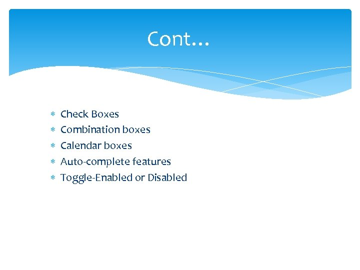 Cont… Check Boxes Combination boxes Calendar boxes Auto-complete features Toggle-Enabled or Disabled