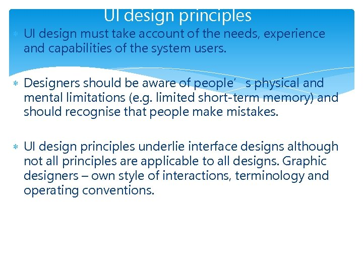UI design principles UI design must take account of the needs, experience and capabilities