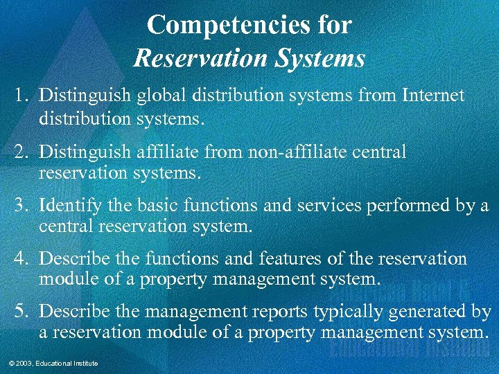 Competencies for Reservation Systems 1. Distinguish global distribution systems from Internet distribution systems. 2.