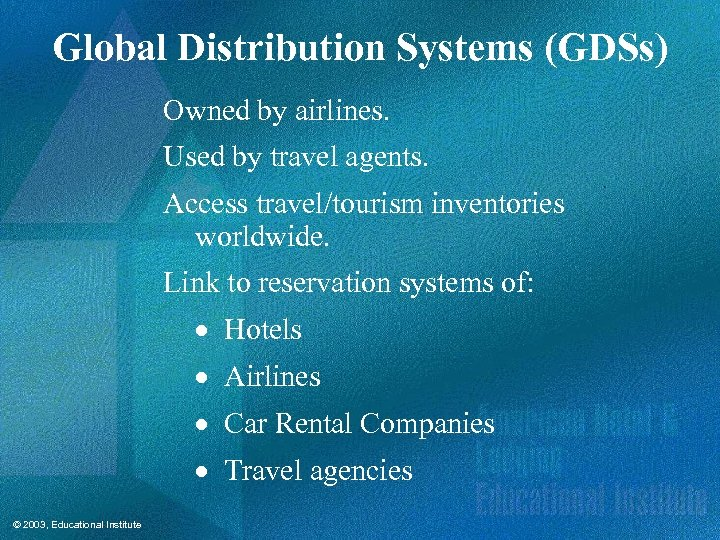 Global Distribution Systems (GDSs) Owned by airlines. Used by travel agents. Access travel/tourism inventories