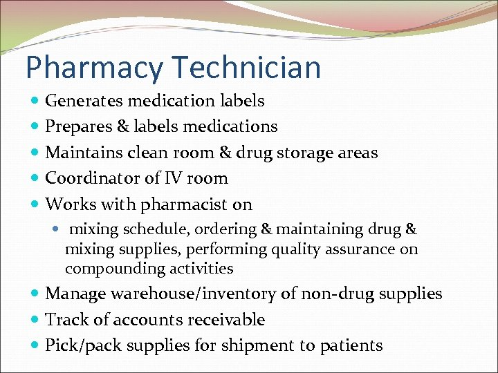 Pharmacy Technician Generates medication labels Prepares & labels medications Maintains clean room & drug