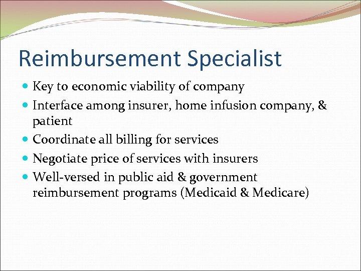Reimbursement Specialist Key to economic viability of company Interface among insurer, home infusion company,