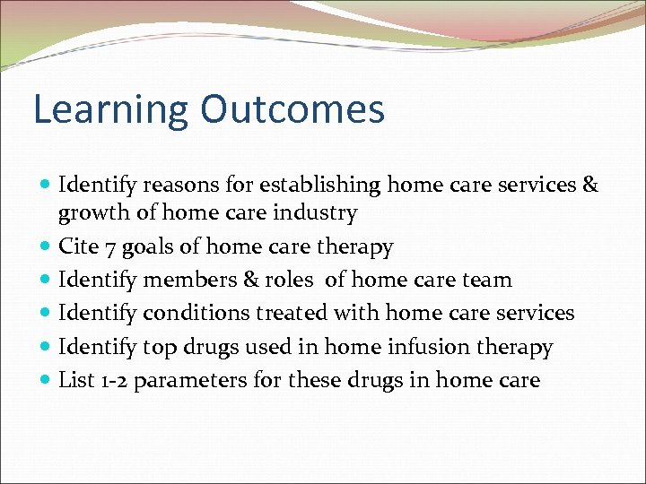 Learning Outcomes Identify reasons for establishing home care services & growth of home care