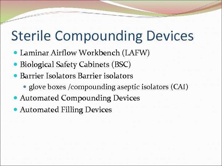 Sterile Compounding Devices Laminar Airflow Workbench (LAFW) Biological Safety Cabinets (BSC) Barrier Isolators Barrier