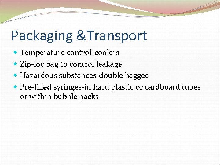 Packaging &Transport Temperature control-coolers Zip-loc bag to control leakage Hazardous substances-double bagged Pre-filled syringes-in