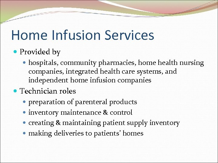 Home Infusion Services Provided by hospitals, community pharmacies, home health nursing companies, integrated health