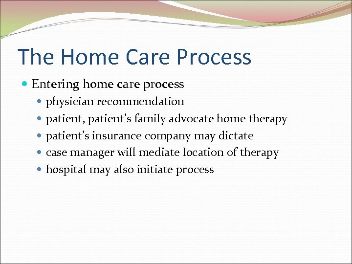 The Home Care Process Entering home care process physician recommendation patient, patient's family advocate