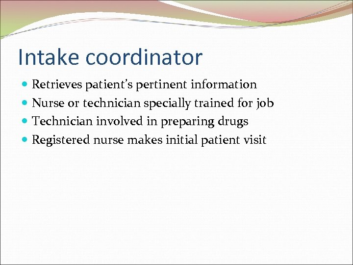 Intake coordinator Retrieves patient's pertinent information Nurse or technician specially trained for job Technician