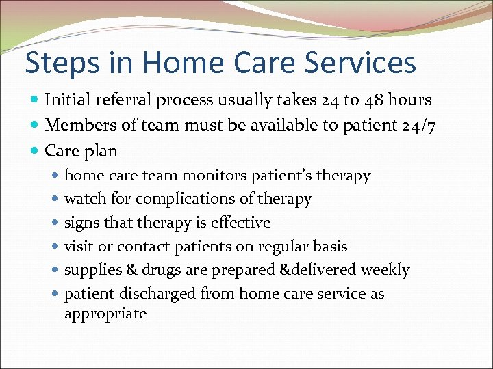 Steps in Home Care Services Initial referral process usually takes 24 to 48 hours